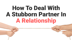 How-To-Deal-With-A-Stubborn-Partner-In-A-Relationship-300x169