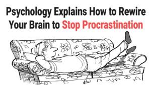 Psychology-Explains-How-to-Rewire-Your-Brain-to-Stop-Procrastination-300x169