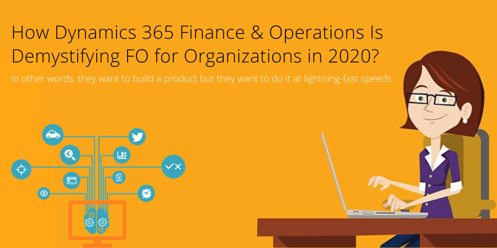 How Dynamics 365 Finance and Operations is Demystifying FO for