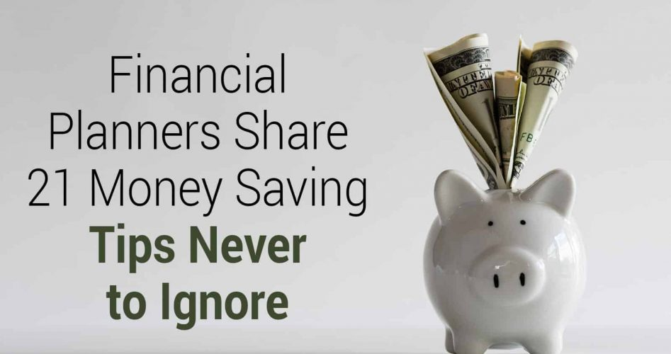 Financial Planners Share 21 Money Saving Tips Never to Ignore