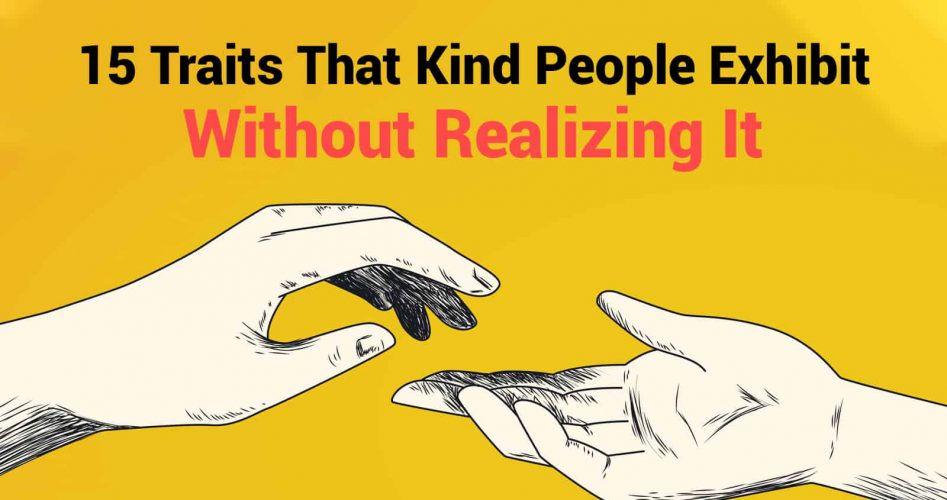 15 Traits That Kind People Exhibit Without Realizing It