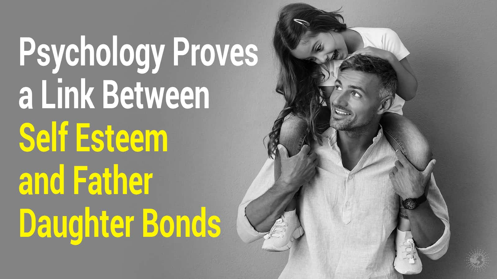 Psychology Proves a Link Between Self Esteem and Father Daughter