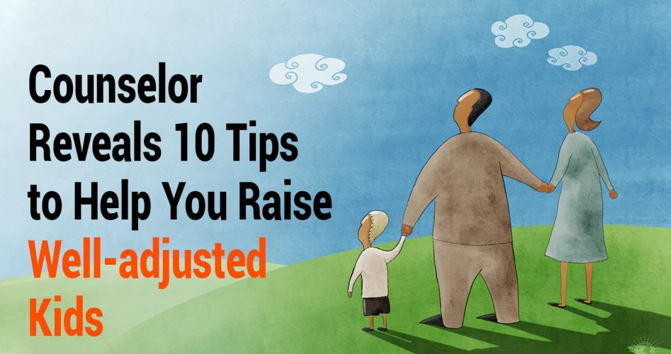 Counselor Reveals 10 Tips to Help You Raise Well-adjusted Kids