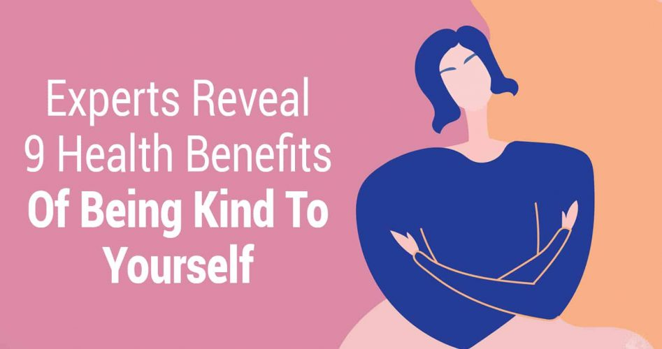 Experts Reveal 9 Health Benefits Of Being Kind To Yourself